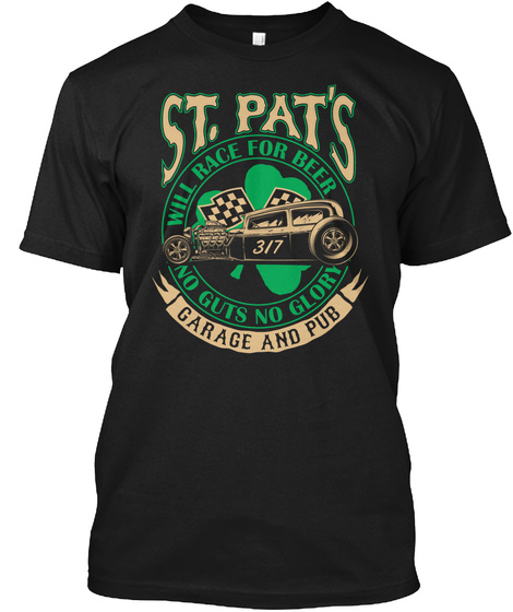 St. Pat's Will Race For Beer No Guts And Glory Garage And Pub Black T-Shirt Front