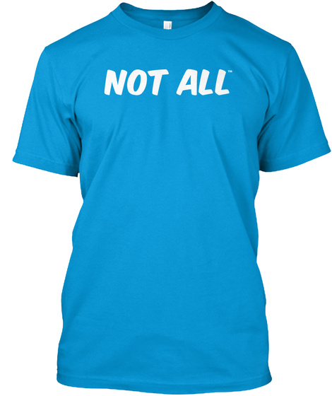 Not All Teal T-Shirt Front