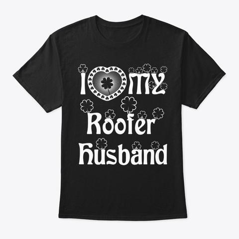 I Love My Roofer Husband Shirt Black T-Shirt Front