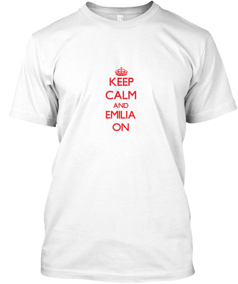 Keep Calm And Emilia On White T-Shirt Front