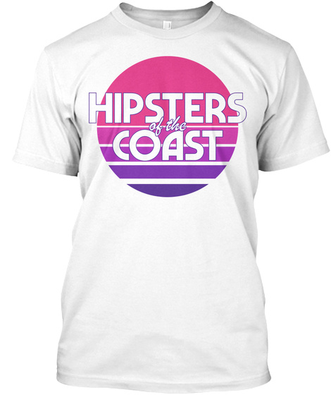 Hipsters Of The Coast White T-Shirt Front