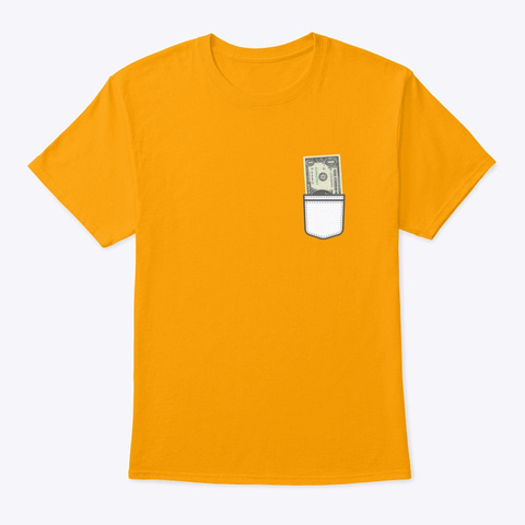 Banknote In My Pocket Gold T-Shirt Front