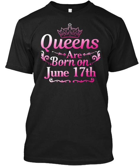 Queens Are Born On June 17th   T Shirts  Black T-Shirt Front