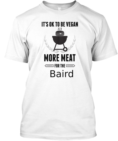 Baird More Meat For Us Bbq Shirt White T-Shirt Front