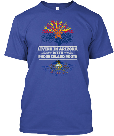 Living In Arizona With Rhode Island Roots Deep Royal T-Shirt Front