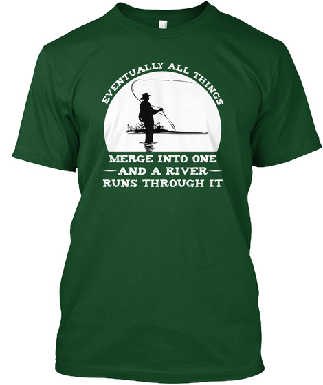 Eventually All Things Merge Into One And A River Runs Through It Deep Forest T-Shirt Front