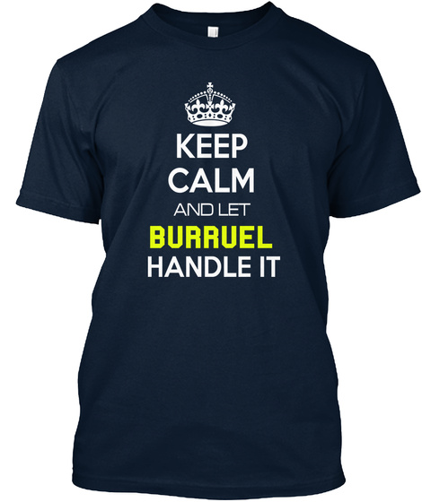 Keep Calm And Let Burruel Handle It New Navy T-Shirt Front