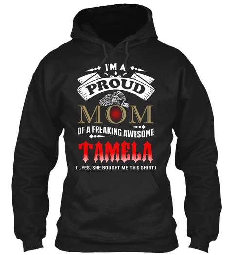 I'm A Proud Mom Of A Freaking Awesome Tamela (... Yes, She Bought Me This Shirt) Black T-Shirt Front