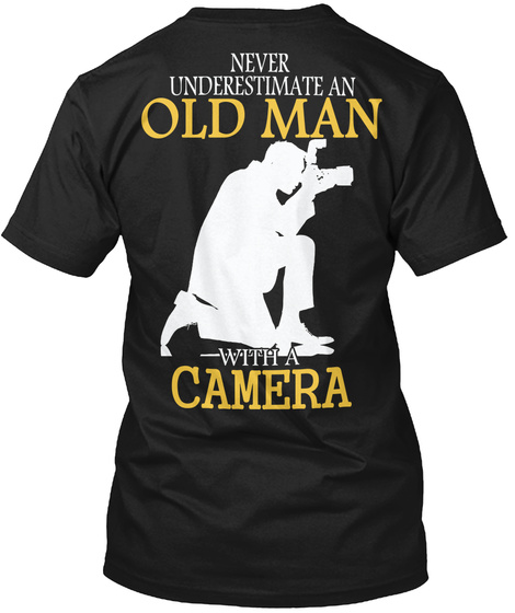 Never Underestimate An Old Man With A Camera Black T-Shirt Back