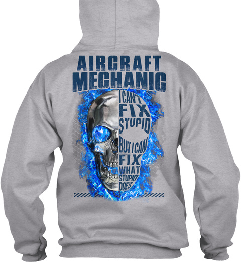 Aircraft Mechanic I Can't Fix Stupid But I Can Fix What Stupid Does Sport Grey T-Shirt Back