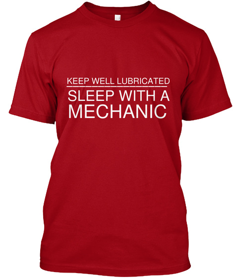 Keep Well Lubricated Sleep With A Mechanic Deep Red T-Shirt Front