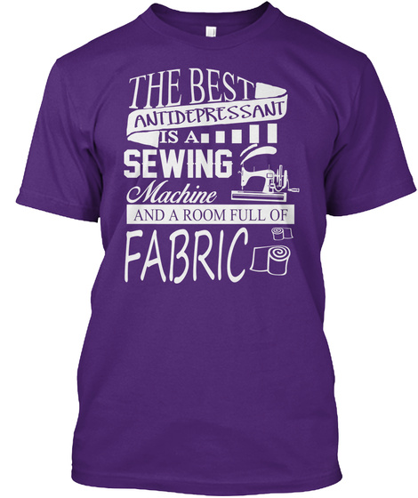 The Best Antidepressant Is A Sewing Machine And A Room Full Of Fabric Purple áo T-Shirt Front