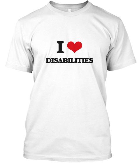 I Love Disabilites White T-Shirt Front