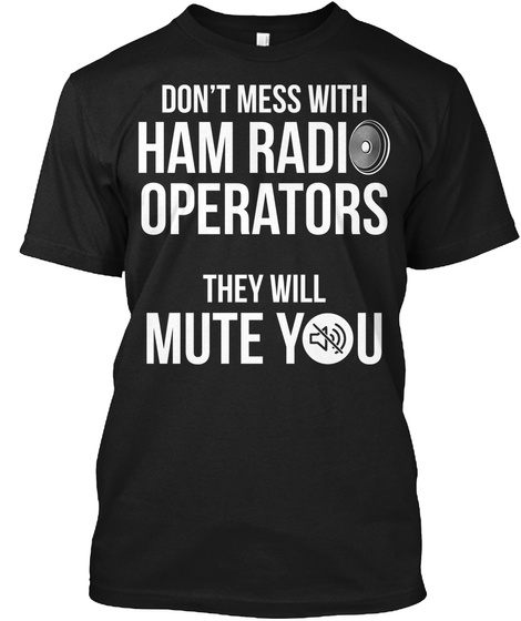 Radio Operators Will Mute You Black T-Shirt Front
