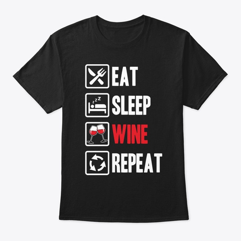 Eat Sleep Wine Repeat T Shirt Black T-Shirt Front