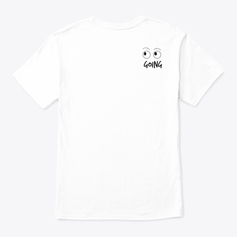 See Myself Coming, Going White T-Shirt Back