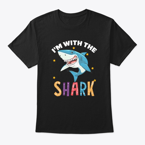 Funny I'm With The Shark Lovers Gift Black T-Shirt Front
