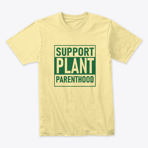Support Plant Parenthood Banana Cream T-Shirt Front