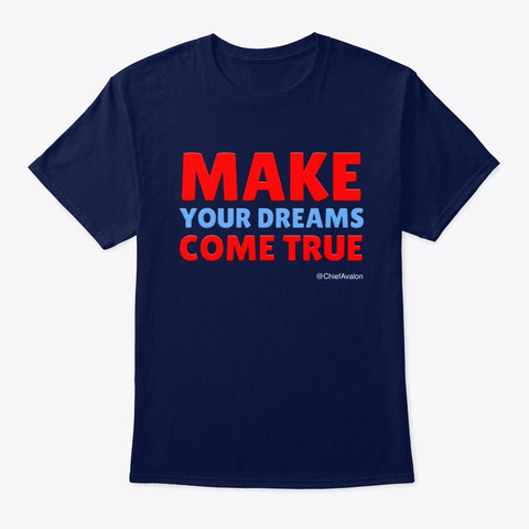 Make Your Dreams Come True Tee Navy T-Shirt Front