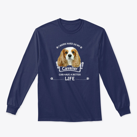 I Work Hard So My Cavalier Can   (White) Navy T-Shirt Front
