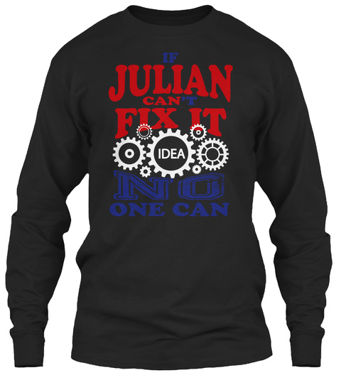If Julian Can't Fix It Idea No One Can Black T-Shirt Front