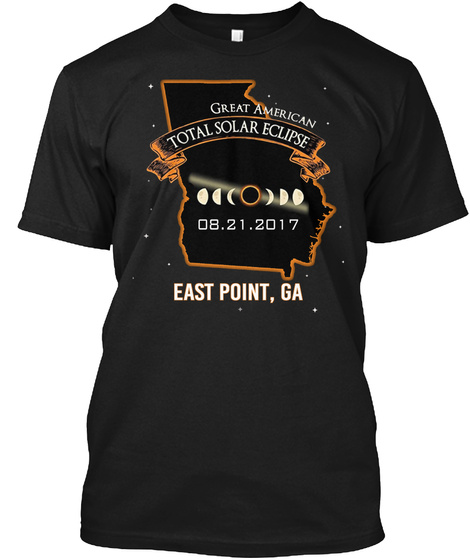Great American Total Solar Eclipse 08. 21. 2017 East Point, Ga Black T-Shirt Front