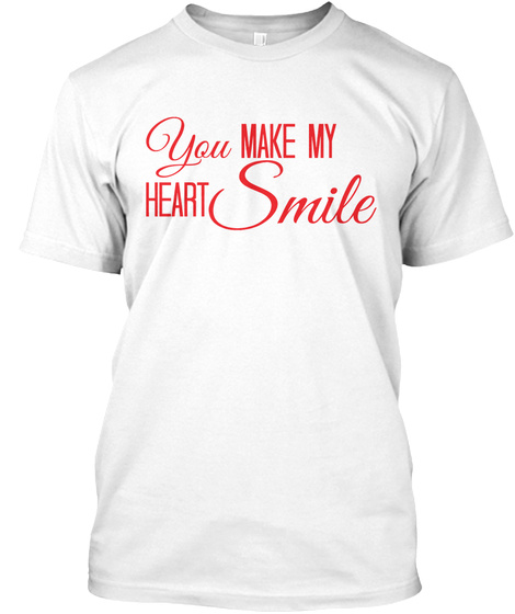 You Make My Heart Smile White T-Shirt Front