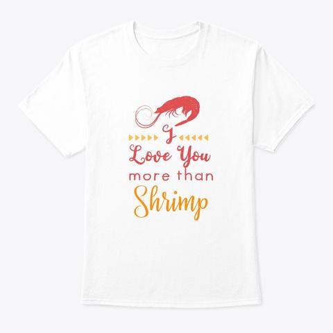 Shrimp Funny Shellfish Love You More Ret White T-Shirt Front