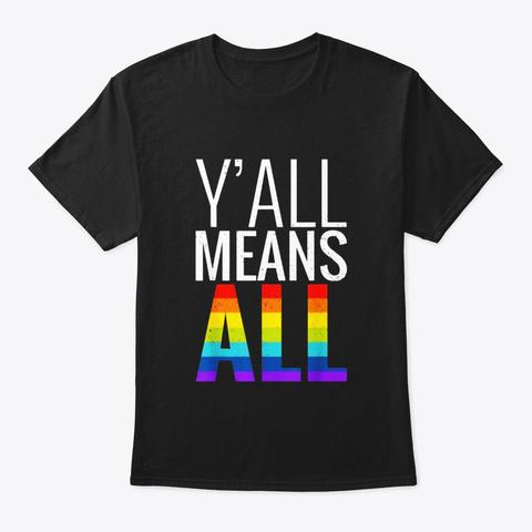 Yall Means All Shirt Lgbt Gay Lesbian Black T-Shirt Front