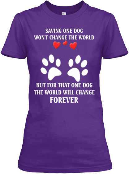 Saving One Dog Won't Change The World But For That One Dog The World Will Change Forever Purple T-Shirt Front