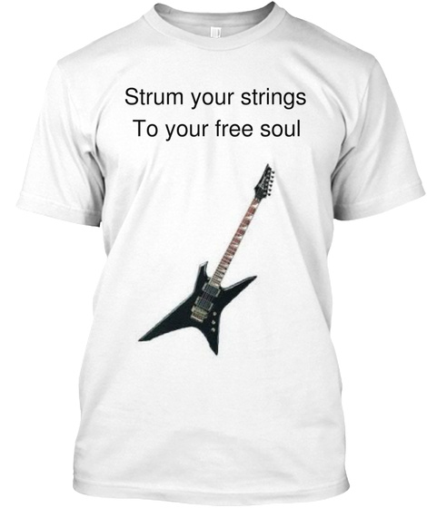 Strum Your Strings To Your Free Soul White T-Shirt Front