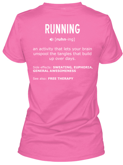 Running   An Activity That Lets Your Brain Unspool The Tangels That Build Up Over Day.  Side Effects: Sweating,... Azalea T-Shirt Back