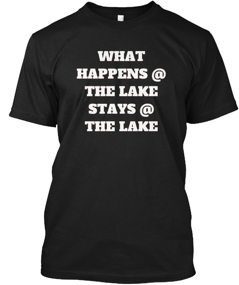 What Happens At The Lake Black T-Shirt Front