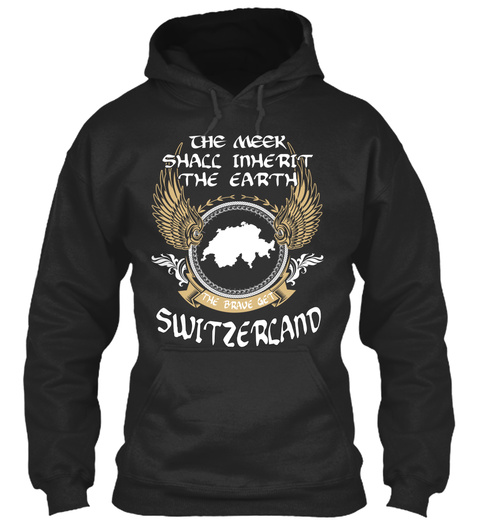 The Meek Shall Inherit The Earth The Brave Get Switzerland Jet Black T-Shirt Front