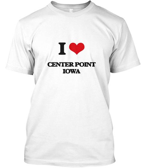 I Love Center Point Iowa White T-Shirt Front
