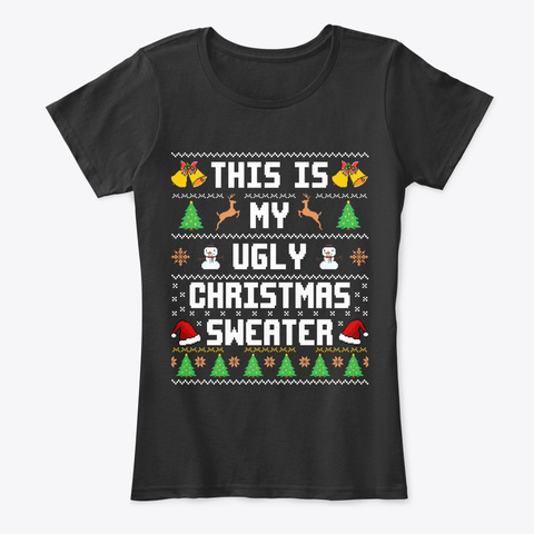 This Is My Ugly Christmas Sweater Funny  Black T-Shirt Front