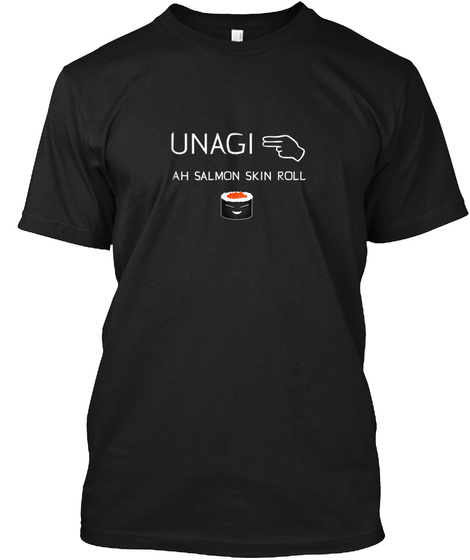 Unagi, Salmon Skin Roll Tshirt. Stay In  Black T-Shirt Front