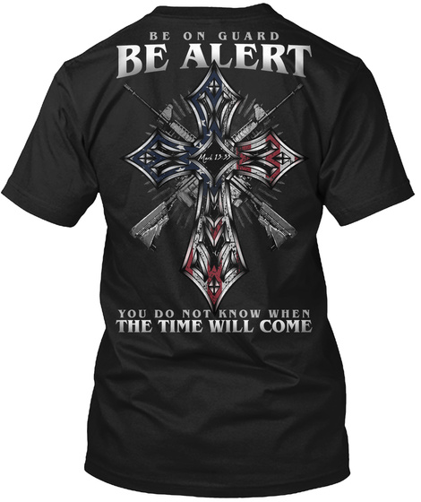 Be On Guard Be Alert You Do Not Know When The Time Will Come Black T-Shirt Back