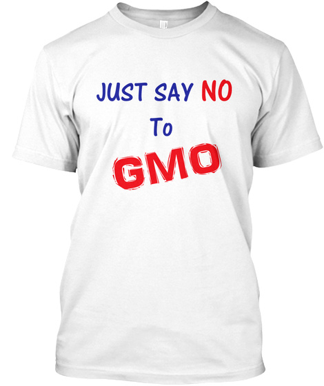 Just Say No To Gmo White T-Shirt Front