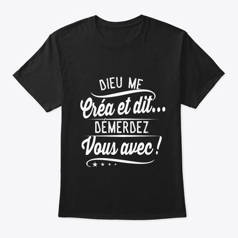 Dieu Me Créa Et Dit... Démerdez Black T-Shirt Front