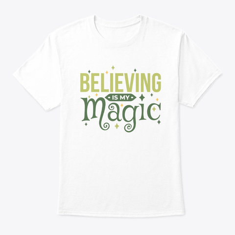 Believing Is My Magic White T-Shirt Front