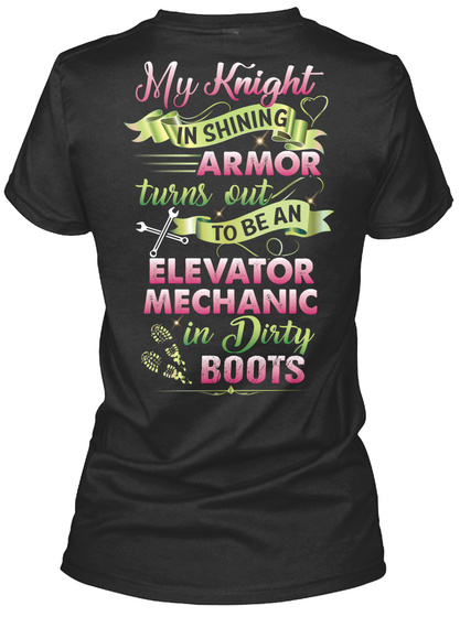 My Knight In Shining Armor Turns On To Be An Elevator Mechanic In Dirty Boots Black T-Shirt Back