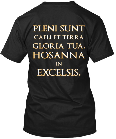 Pleni Sunt Caeli Et Terra Gloria Tua. Hosanna In Excelsis. Black T-Shirt Back