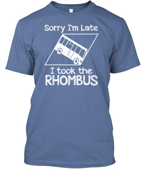 Sorry I'm Late I Took The Rhombus Denim Blue T-Shirt Front