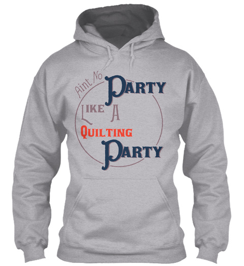 Aint No Party Like A Quilting Party 42 Sport Grey T-Shirt Front