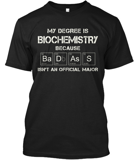 My Degree Is Biochemistry Because Ba Db As S Isnt An Official Major Black T-Shirt Front