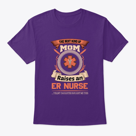 The Best Kind Of Mom Raises An Er Nurse Purple T-Shirt Front