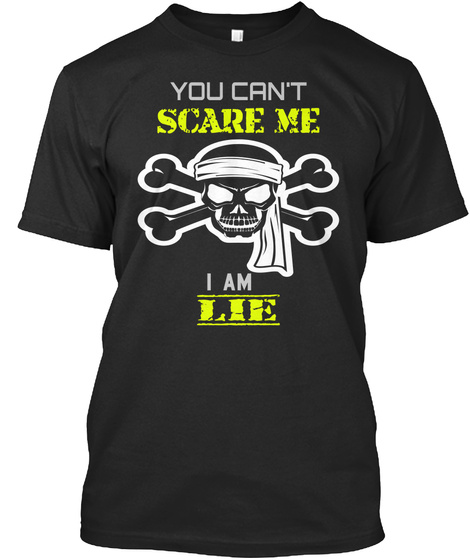 You Can't Scare Me I Am Lie Black T-Shirt Front