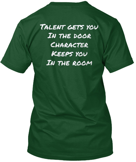 Talent Gets You In The Door Character Keeps You In The Room Forest Green  T-Shirt Back