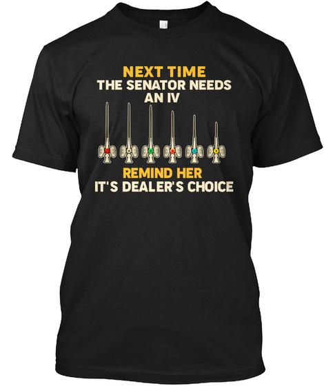 Next Time The Senator Needs An Iv Remind Her It's Dealer's Choice Black T-Shirt Front